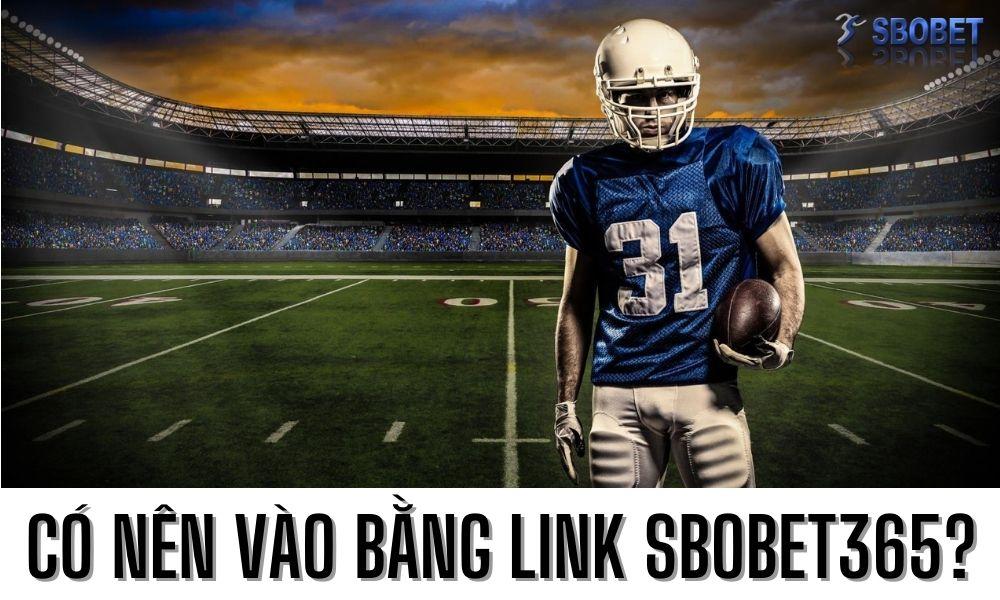 Có nên vào bằng link Sbobet365