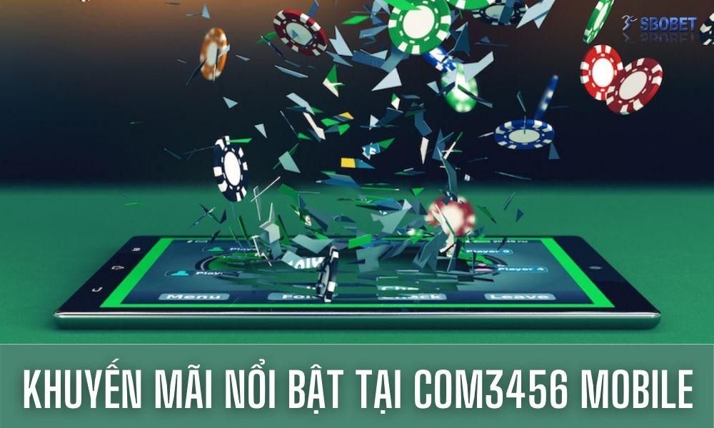 Khuyến mãi nổi bật tại Com3456 Mobile