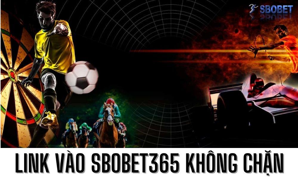 Link vào Sbobet365 không chặn