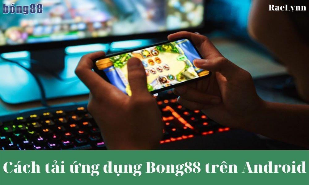 Cách tải ứng dụng Bong88 trên Android